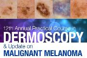 12th Annual Practical Course in Dermoscopy and Update on Malignant Melanoma